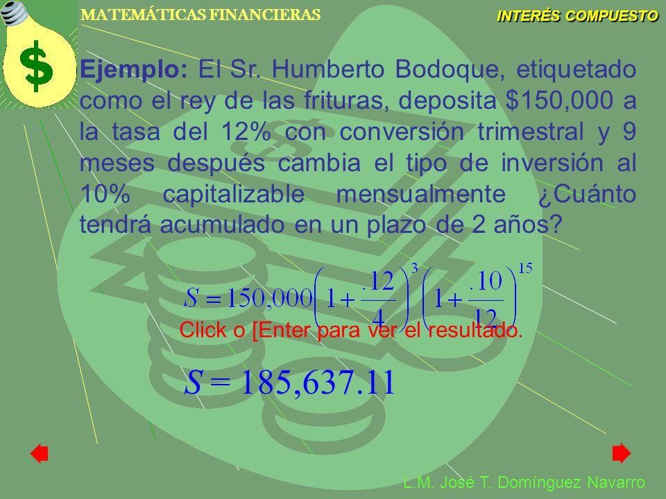 Ejemplo: El Sr. Humberto Bodoque, etiquetado como el rey de las frituras, deposita $150,000 a la tasa del 12% con conversión trimestral y 9 meses después cambia el tipo de inversión al 10% capitalizable mensualmente ¿Cuánto tendrá acumulado en un plazo de 2 años