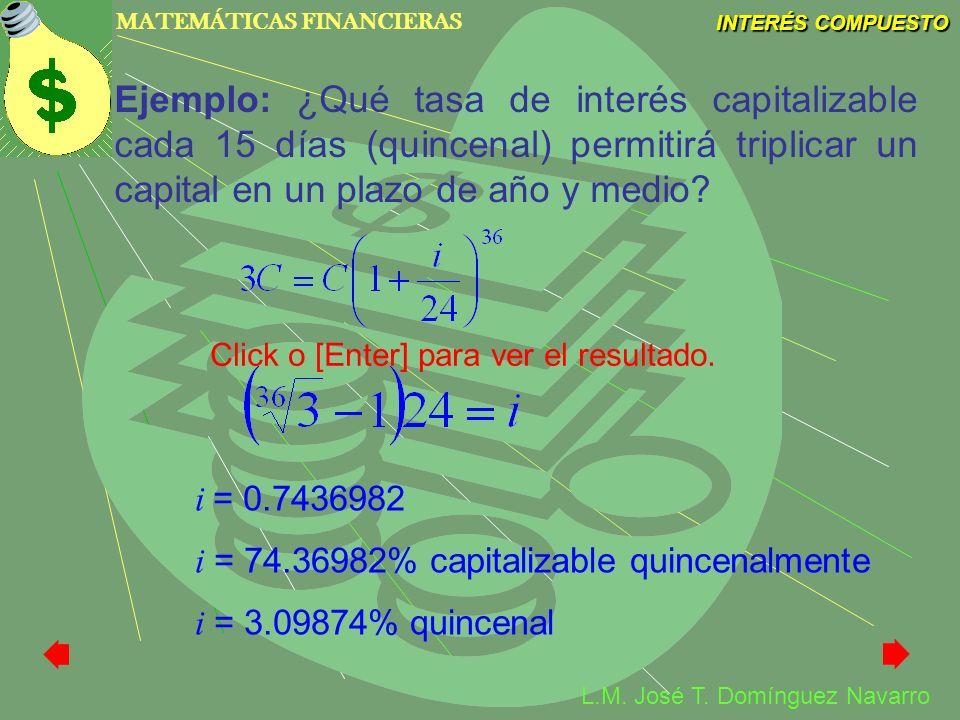 Ejemplo: ¿Qué tasa de interés capitalizable cada 15 días (quincenal) permitirá triplicar un capital en un plazo de año y medio