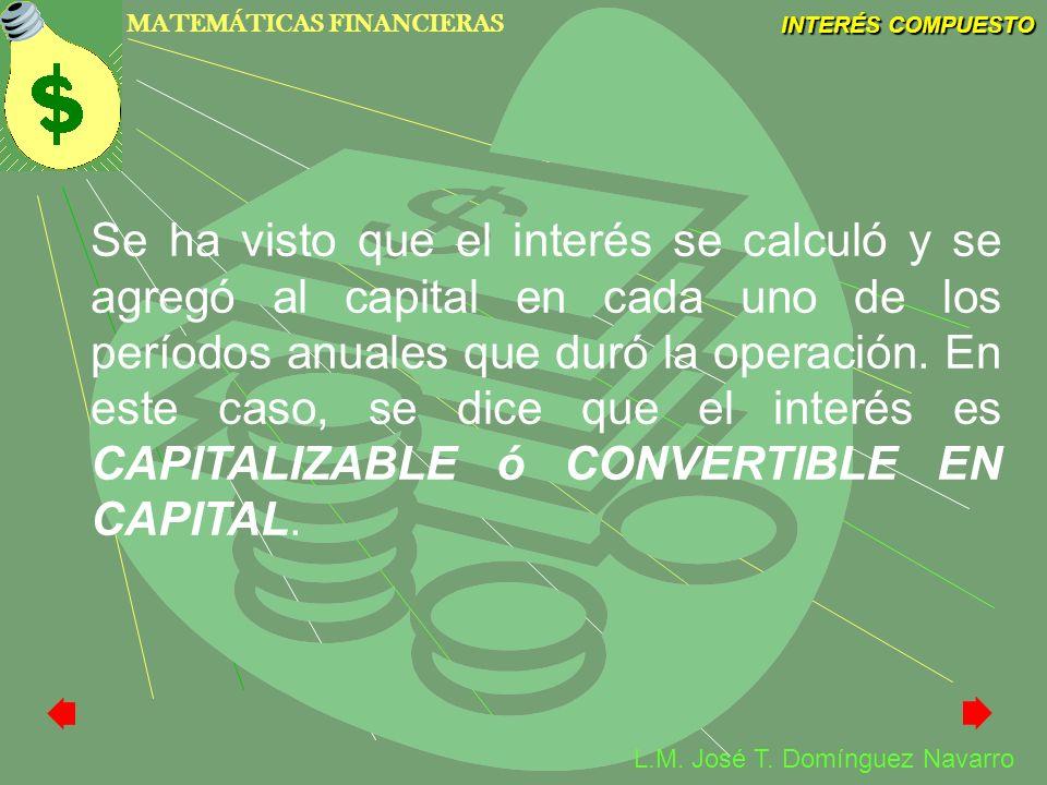 Se ha visto que el interés se calculó y se agregó al capital en cada uno de los períodos anuales que duró la operación.