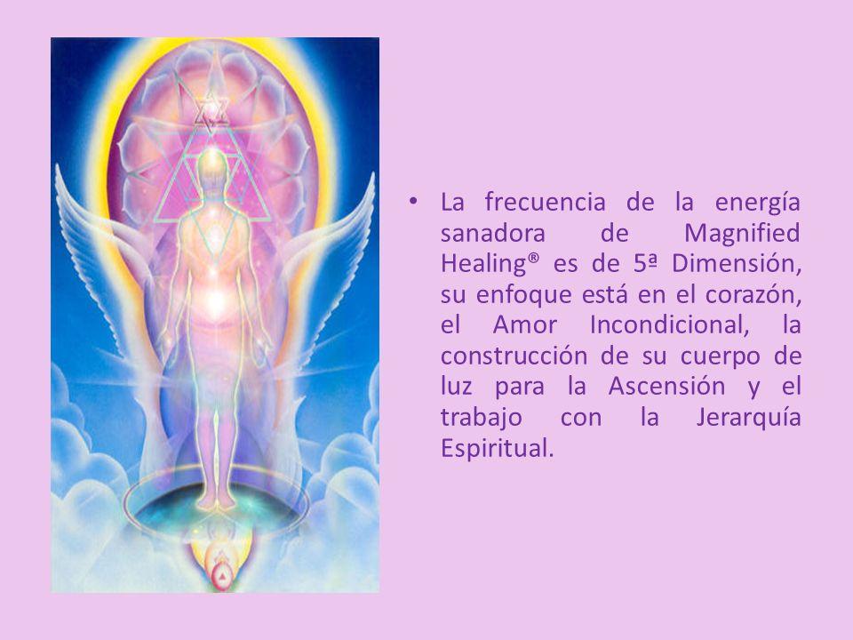 La frecuencia de la energía sanadora de Magnified Healing® es de 5ª Dimensión, su enfoque está en el corazón, el Amor Incondicional, la construcción de su cuerpo de luz para la Ascensión y el trabajo con la Jerarquía Espiritual.
