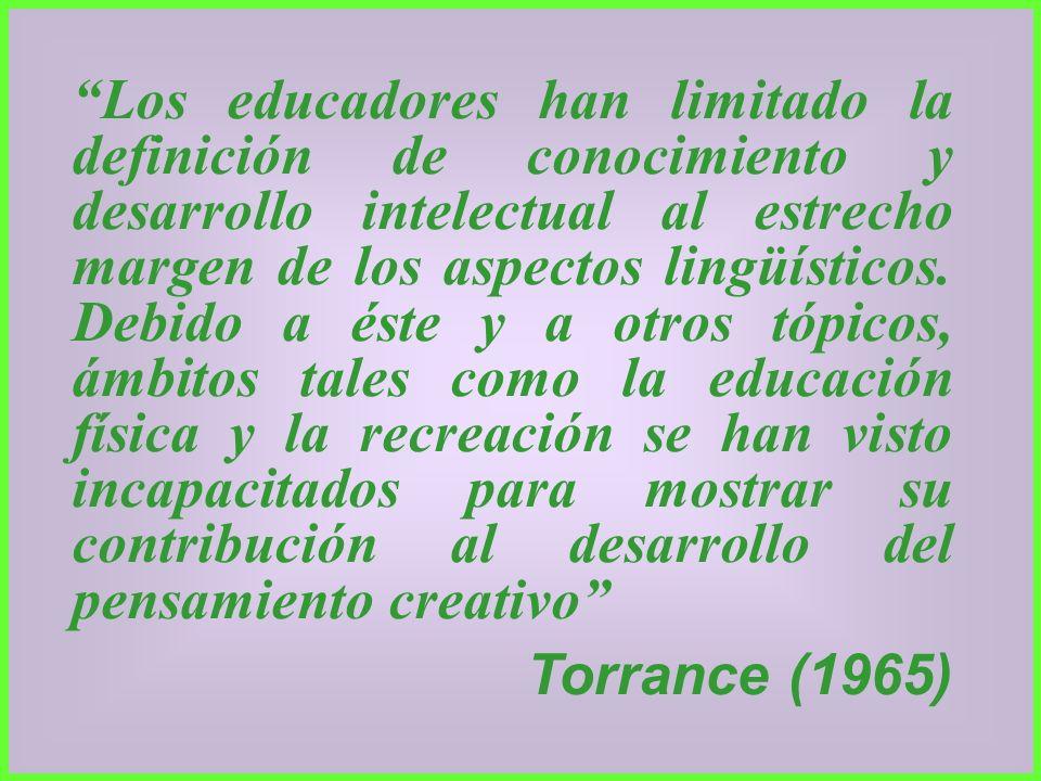 Los educadores han limitado la definición de conocimiento y desarrollo intelectual al estrecho margen de los aspectos lingüísticos. Debido a éste y a otros tópicos, ámbitos tales como la educación física y la recreación se han visto incapacitados para mostrar su contribución al desarrollo del pensamiento creativo