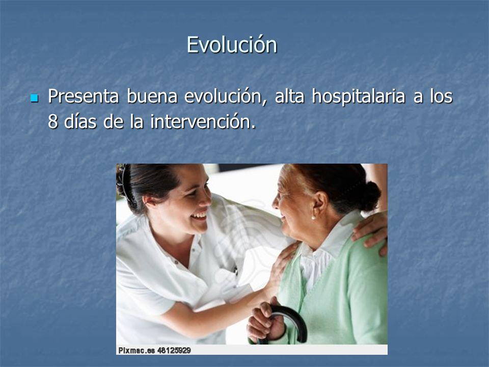 Evolución Presenta buena evolución, alta hospitalaria a los 8 días de la intervención.