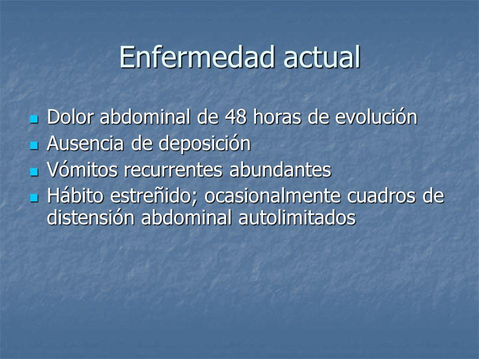 Enfermedad actual Dolor abdominal de 48 horas de evolución