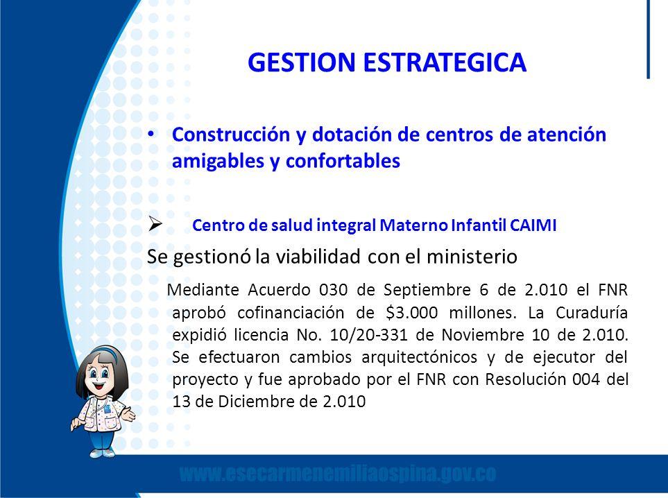 GESTION ESTRATEGICA Construcción y dotación de centros de atención amigables y confortables. Centro de salud integral Materno Infantil CAIMI.