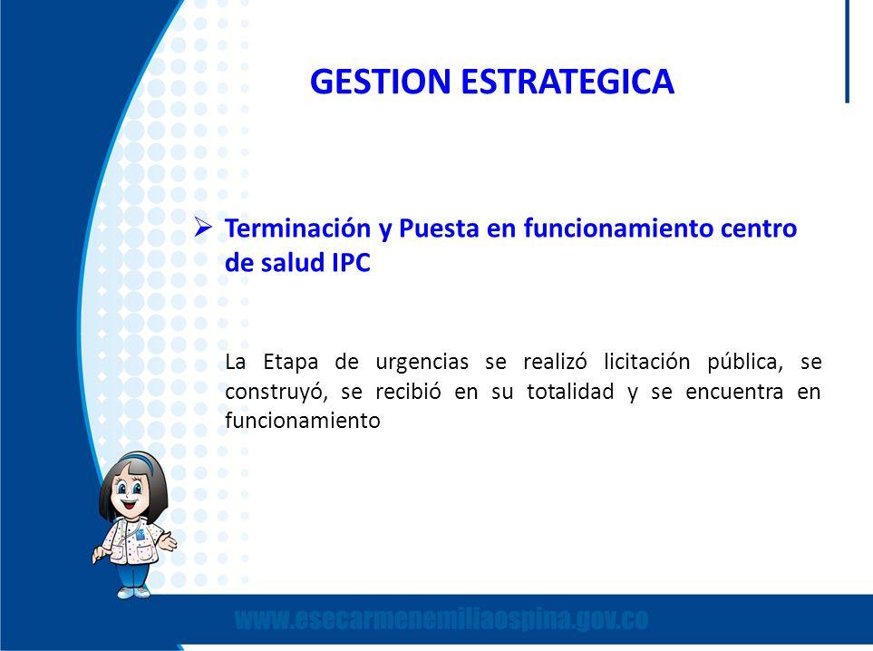 GESTION ESTRATEGICA Terminación y Puesta en funcionamiento centro de salud IPC.