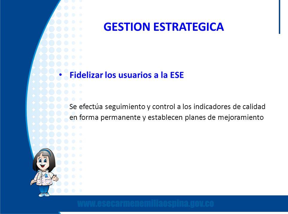 GESTION ESTRATEGICA Fidelizar los usuarios a la ESE.