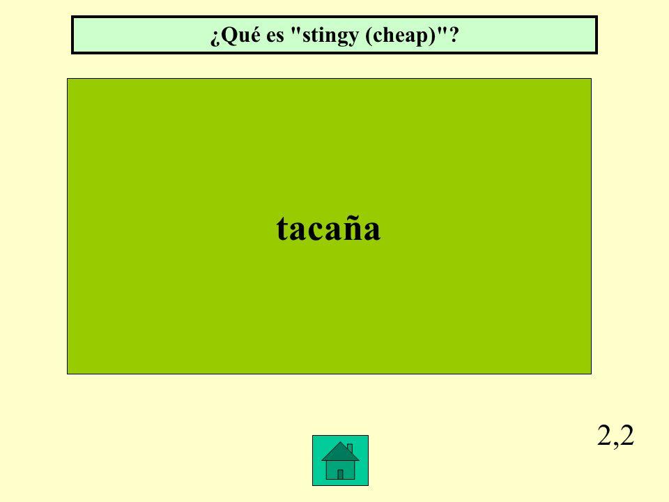 ¿Qué es stingy (cheap) tacaña 2,2