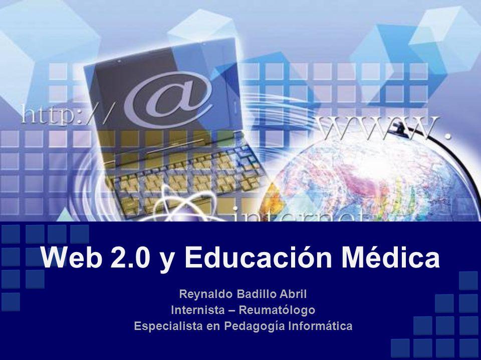 Web 2.0 y Educación Médica Reynaldo Badillo Abril
