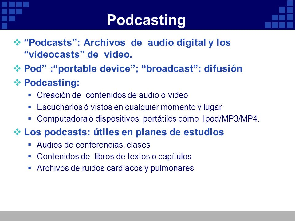 Podcasting Podcasts : Archivos de audio digital y los videocasts de video. Pod : portable device ; broadcast : difusión.