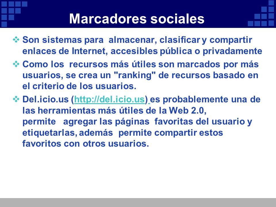 Marcadores sociales Son sistemas para almacenar, clasificar y compartir enlaces de Internet, accesibles pública o privadamente.