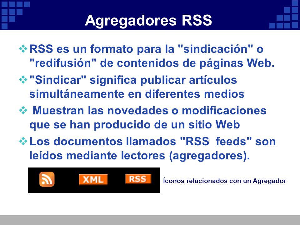 Agregadores RSS RSS es un formato para la sindicación o redifusión de contenidos de páginas Web.