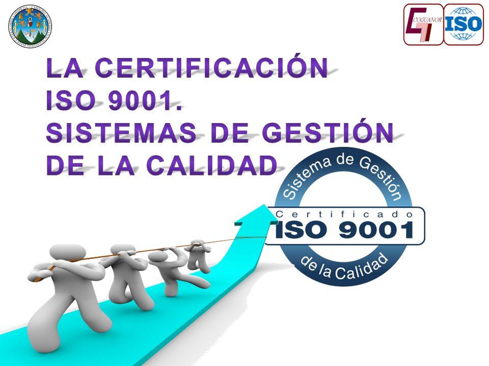 LA CERTIFICACIÓN ISO 9001. Sistemas de gestión de la calidad