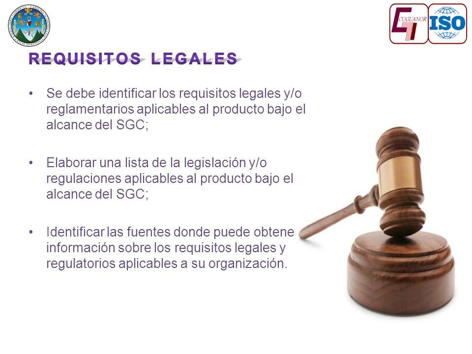 Requisitos legales Se debe identificar los requisitos legales y/o reglamentarios aplicables al producto bajo el alcance del SGC;