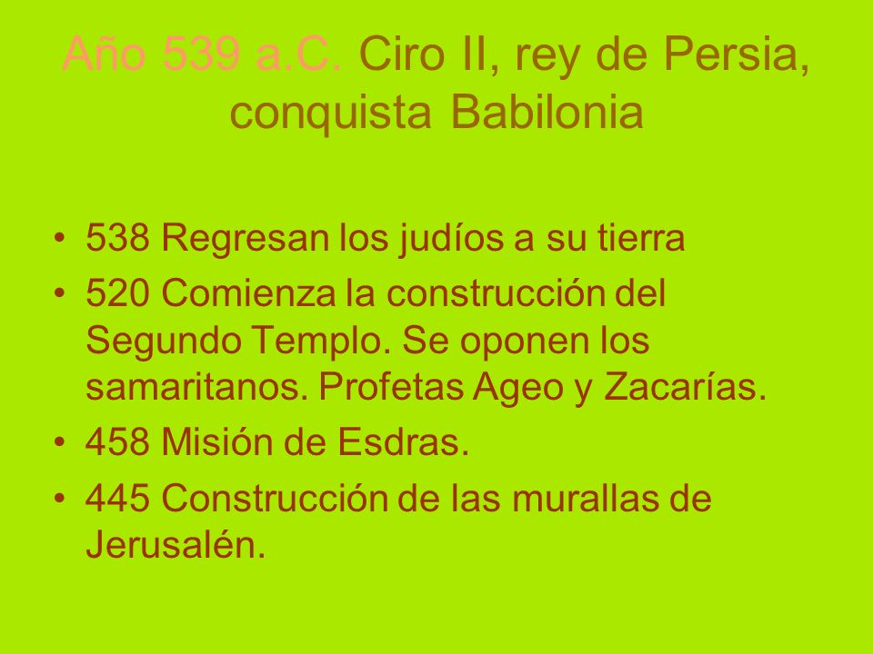 Año 539 a.C. Ciro II, rey de Persia, conquista Babilonia