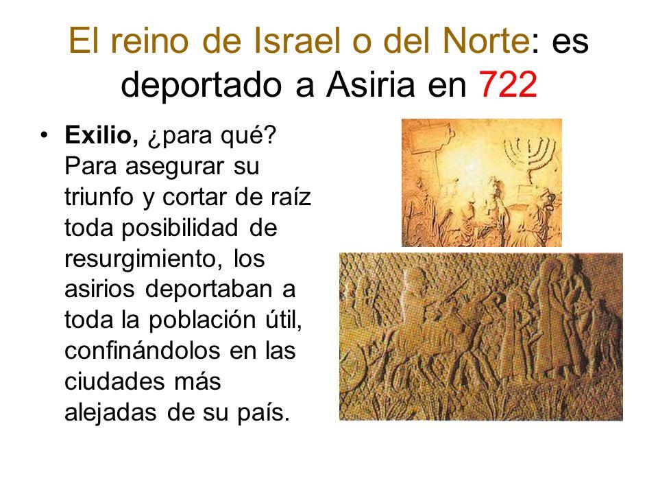 El reino de Israel o del Norte: es deportado a Asiria en 722