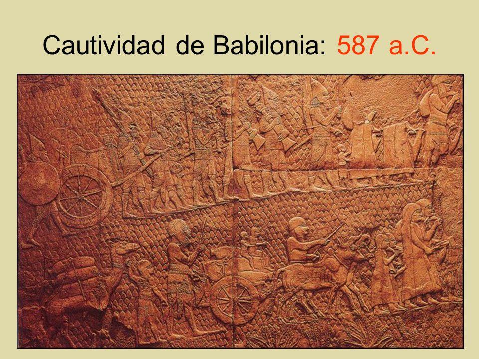 Cautividad de Babilonia: 587 a.C.