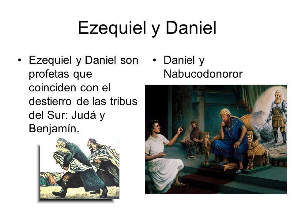Ezequiel y Daniel Ezequiel y Daniel son profetas que coinciden con el destierro de las tribus del Sur: Judá y Benjamín.