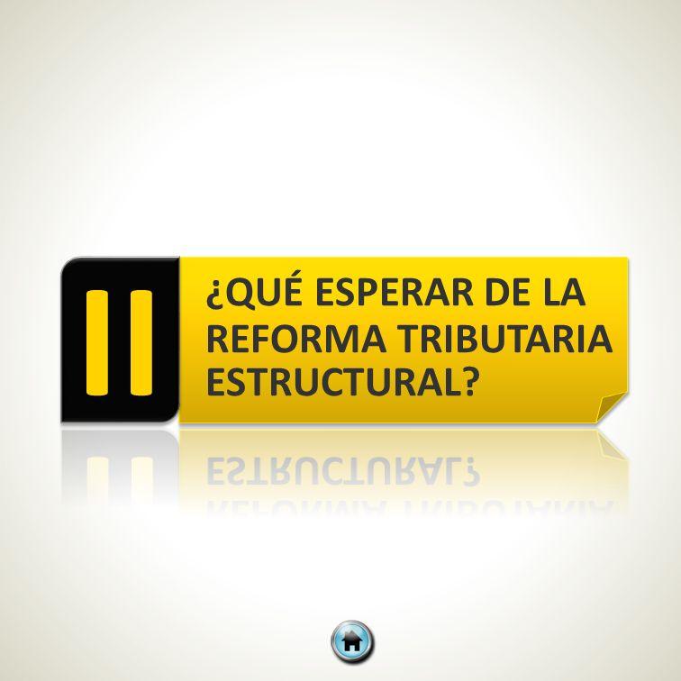 II ¿QUÉ ESPERAR DE LA REFORMA TRIBUTARIA ESTRUCTURAL