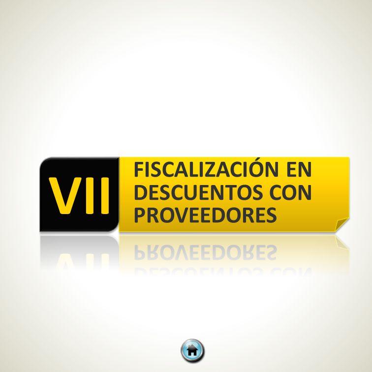 VII FISCALIZACIÓN EN DESCUENTOS CON PROVEEDORES