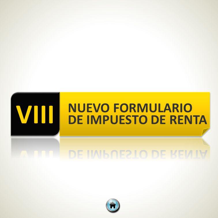 VIII NUEVO FORMULARIO DE IMPUESTO DE RENTA