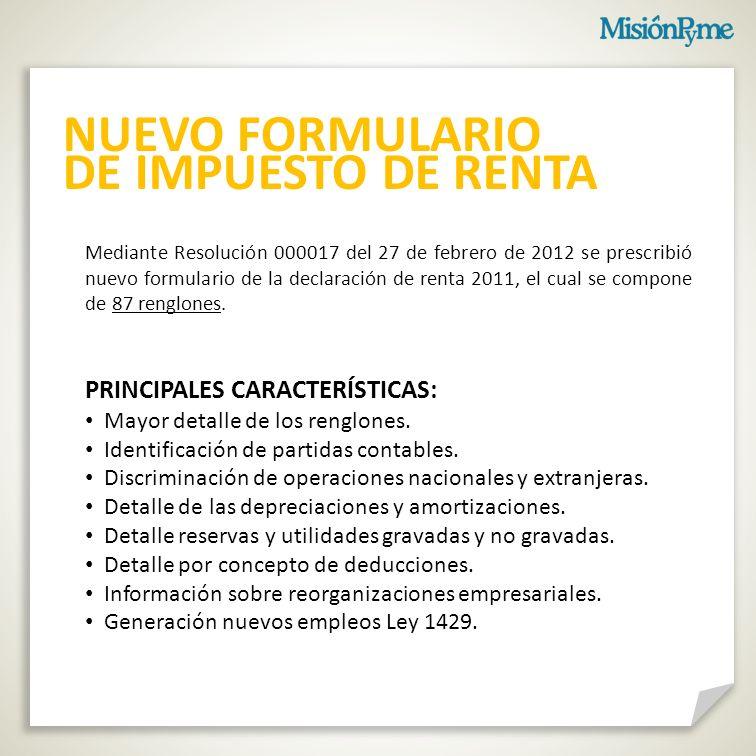 NUEVO FORMULARIO DE IMPUESTO DE RENTA PRINCIPALES CARACTERÍSTICAS: