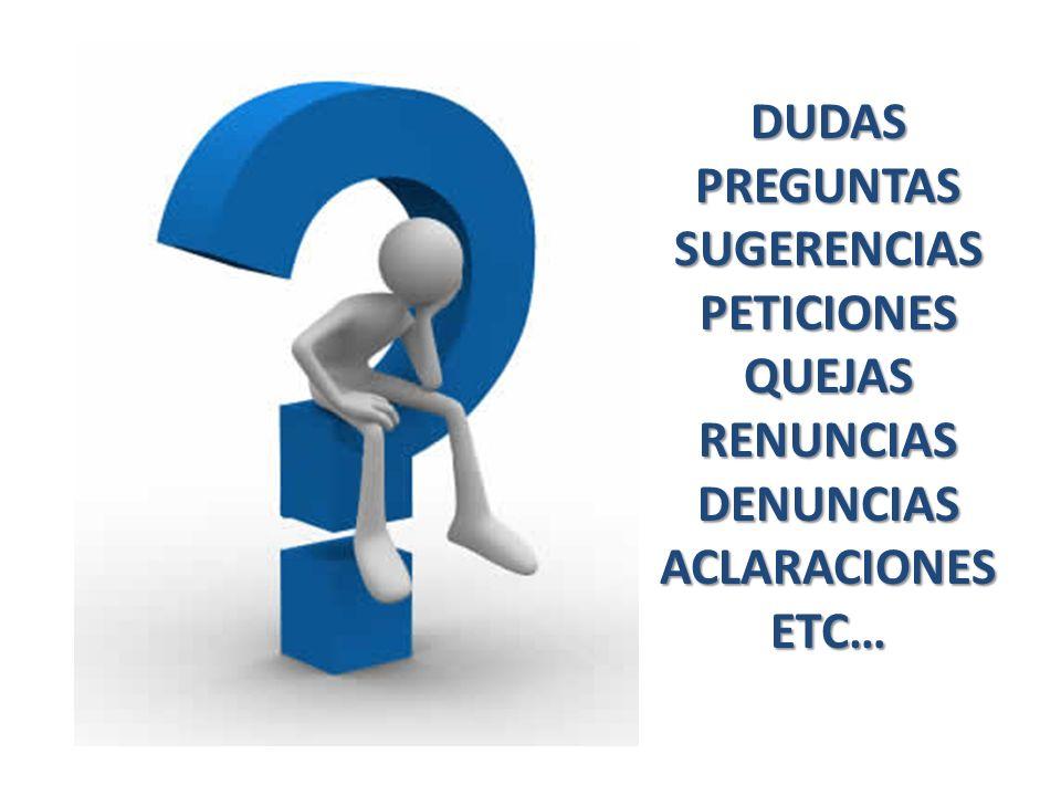 DUDAS PREGUNTAS SUGERENCIAS PETICIONES QUEJAS RENUNCIAS DENUNCIAS ACLARACIONES ETC…