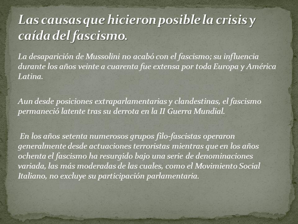 Las causas que hicieron posible la crisis y caída del fascismo.