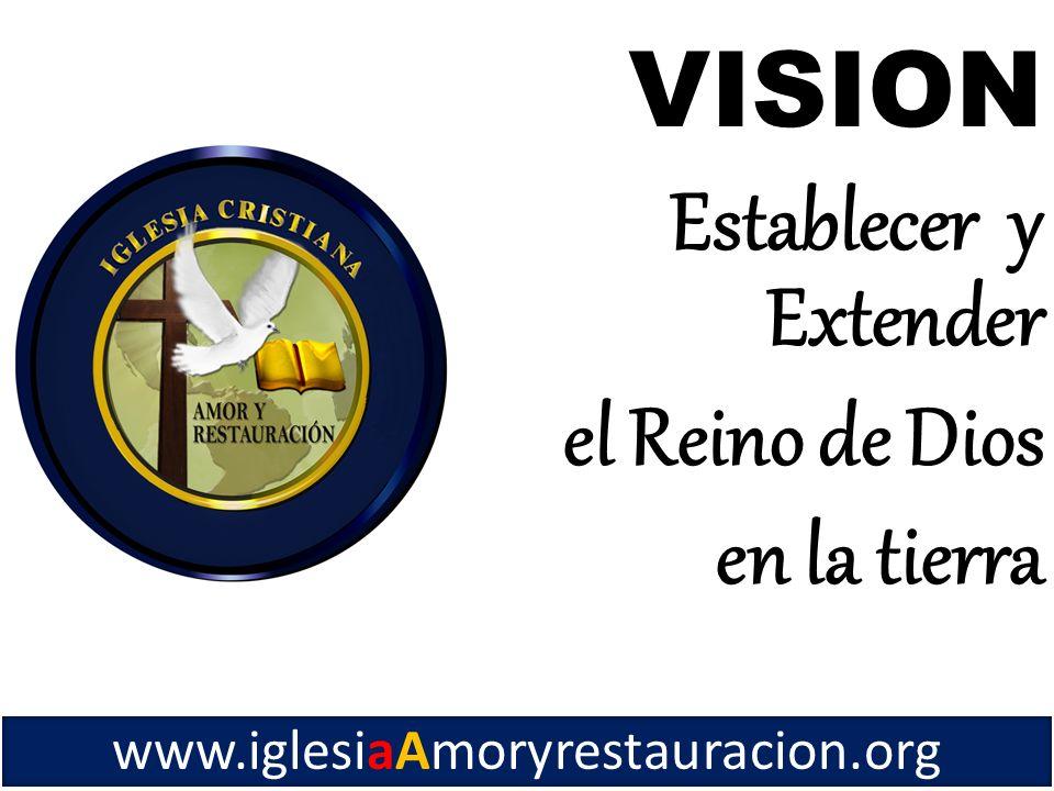 VISION Establecer y Extender el Reino de Dios en la tierra
