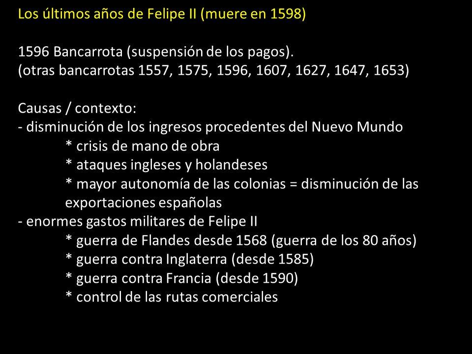Los últimos años de Felipe II (muere en 1598) 1596 Bancarrota (suspensión de los pagos).