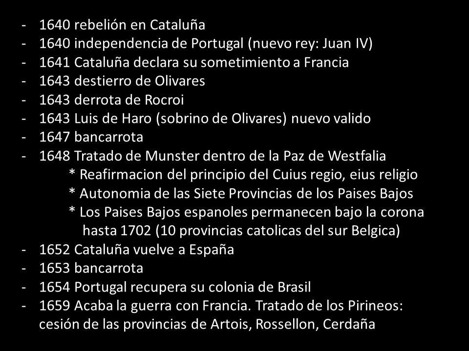 1640 rebelión en Cataluña 1640 independencia de Portugal (nuevo rey: Juan IV) 1641 Cataluña declara su sometimiento a Francia.