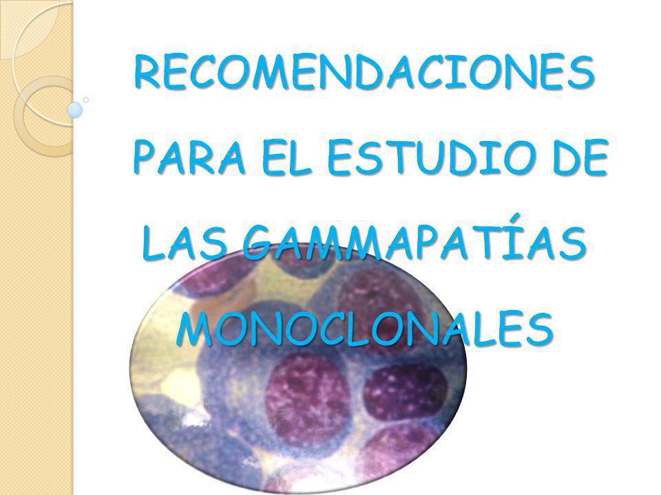 RECOMENDACIONES PARA EL ESTUDIO DE LAS GAMMAPATÍAS MONOCLONALES