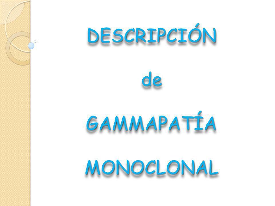 DESCRIPCIÓN de GAMMAPATÍA MONOCLONAL