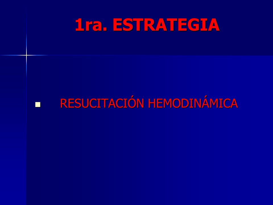 1ra. ESTRATEGIA RESUCITACIÓN HEMODINÁMICA
