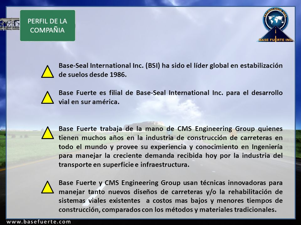 PERFIL DE LA COMPAÑIA Base-Seal International Inc. (BSI) ha sido el líder global en estabilización de suelos desde 1986.