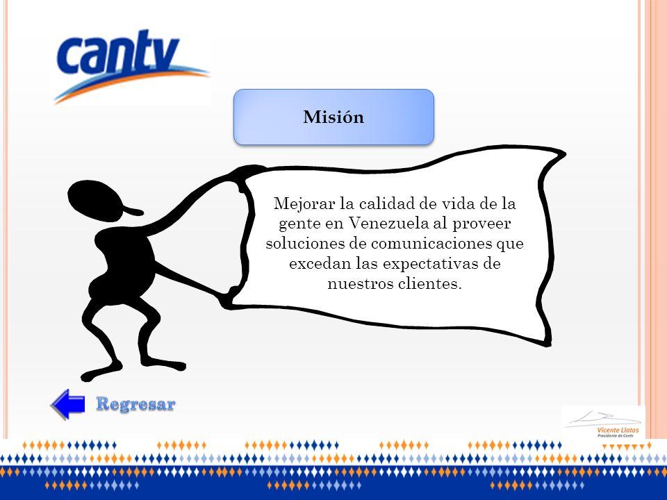 Misión Mejorar la calidad de vida de la gente en Venezuela al proveer soluciones de comunicaciones que excedan las expectativas de nuestros clientes.