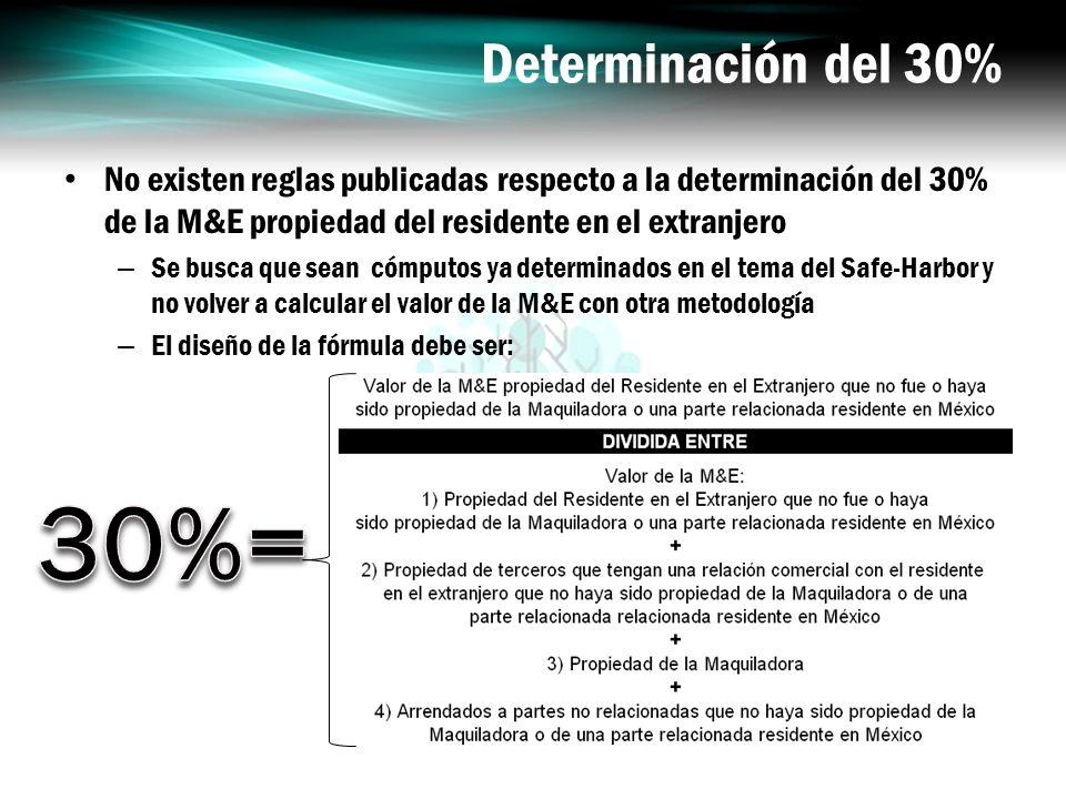 Determinación del 30% No existen reglas publicadas respecto a la determinación del 30% de la M&E propiedad del residente en el extranjero.