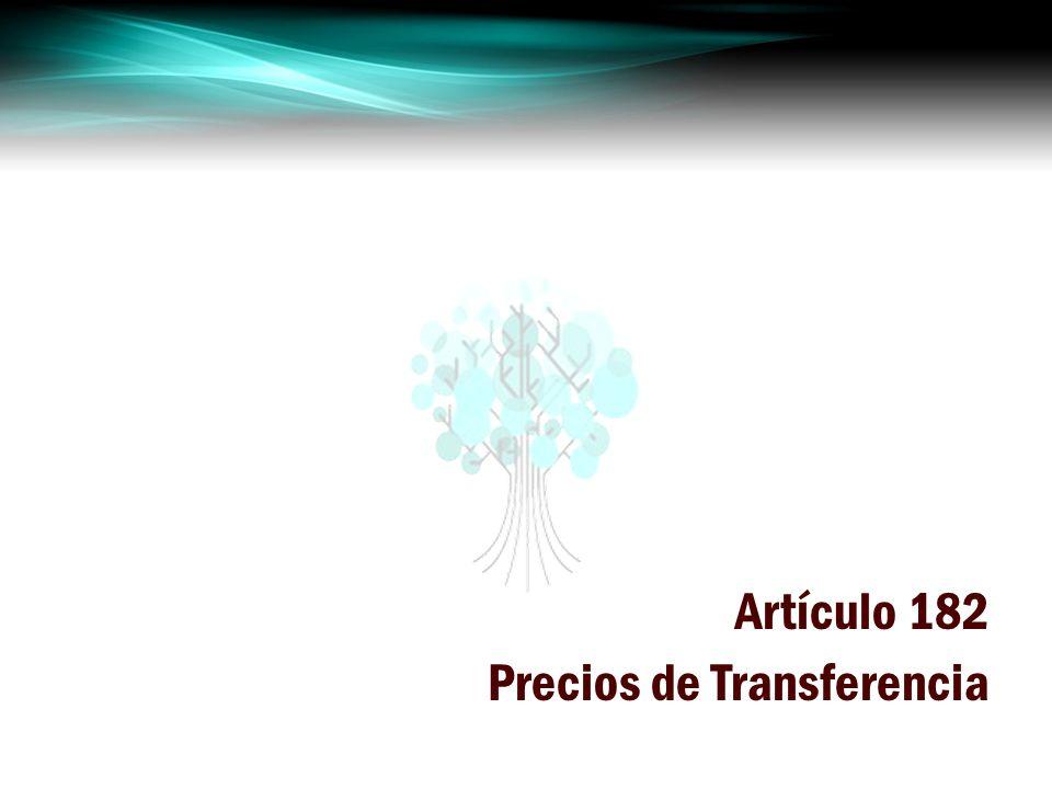 Artículo 182 Precios de Transferencia
