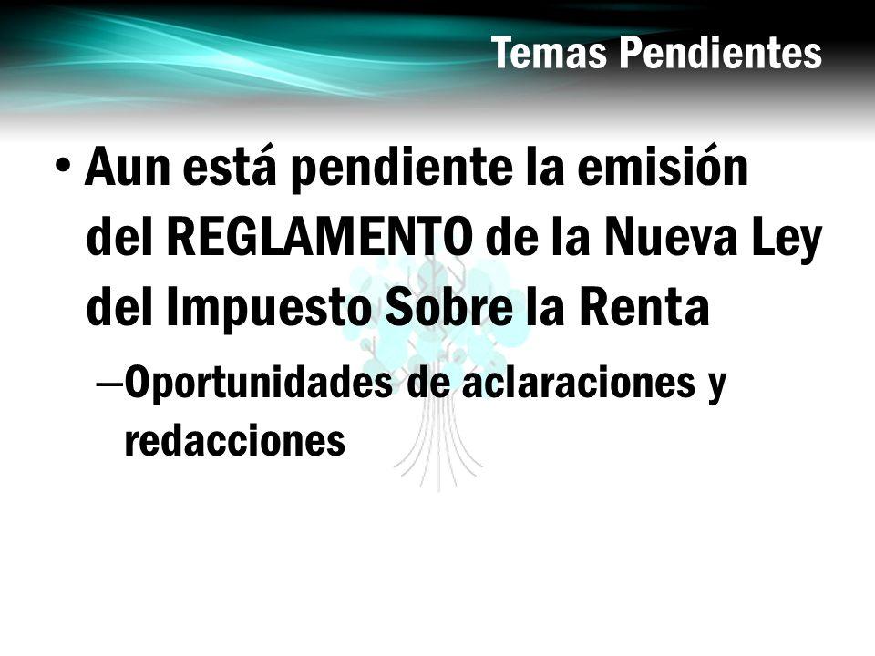 Temas PendientesAun está pendiente la emisión del REGLAMENTO de la Nueva Ley del Impuesto Sobre la Renta.