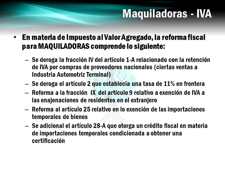Maquiladoras - IVA En materia de Impuesto al Valor Agregado, la reforma fiscal para MAQUILADORAS comprende lo siguiente:
