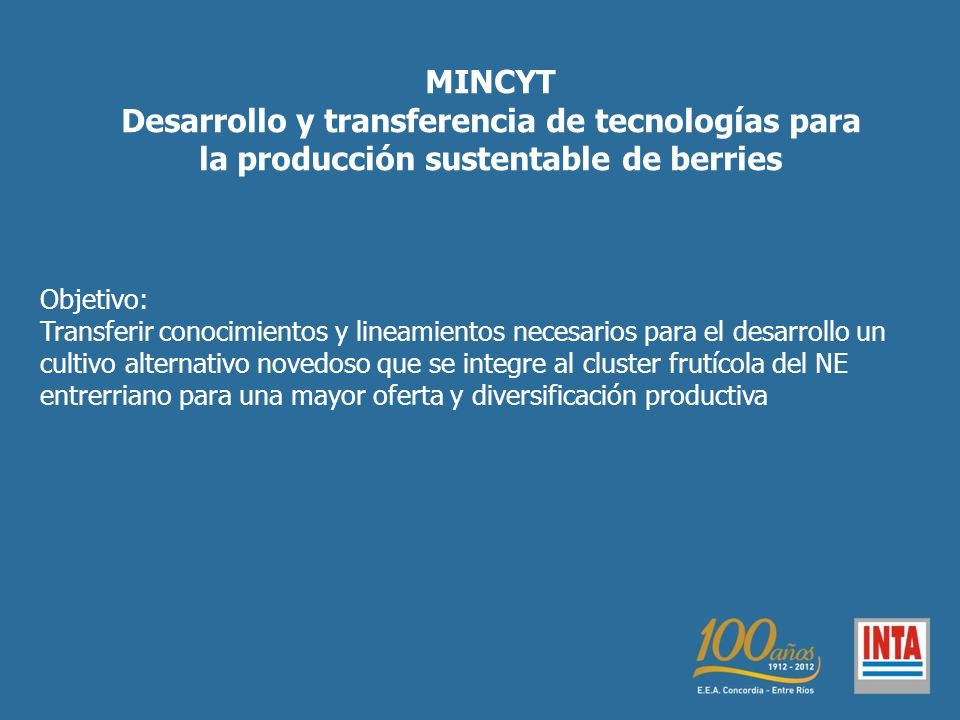 MINCYT Desarrollo y transferencia de tecnologías para la producción sustentable de berries. Objetivo: