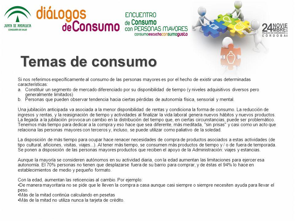 Temas de consumo Si nos referimos específicamente al consumo de las personas mayores es por el hecho de existir unas determinadas características: