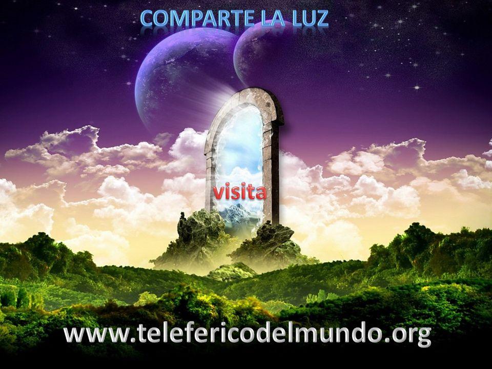 COMPARTE LA LUZ visita www.telefericodelmundo.org