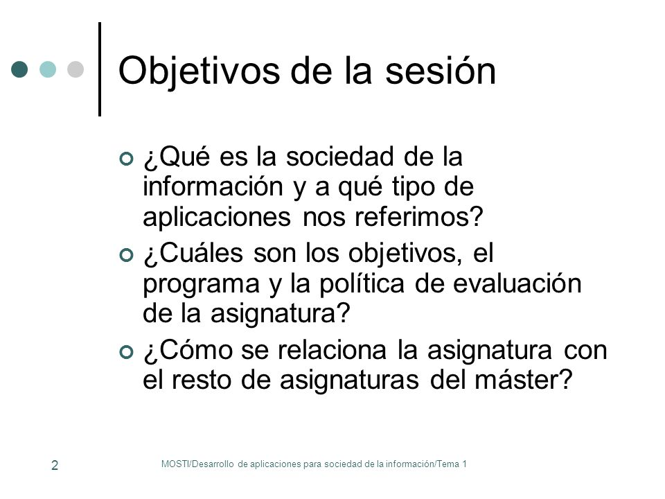Objetivos de la sesión ¿Qué es la sociedad de la información y a qué tipo de aplicaciones nos referimos