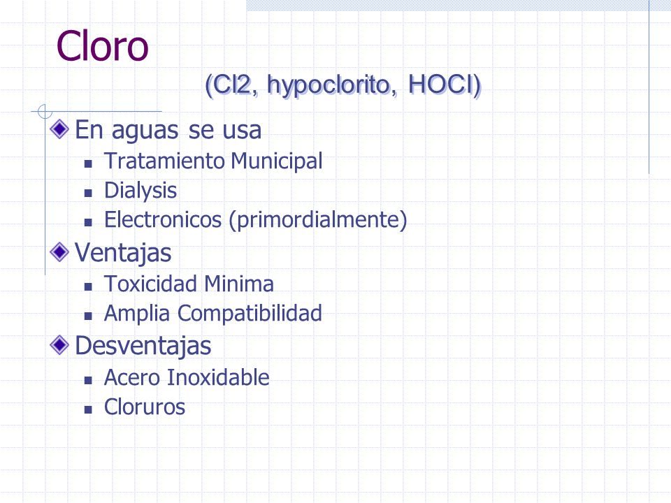 Cloro (Cl2, hypoclorito, HOCI) En aguas se usa Ventajas Desventajas
