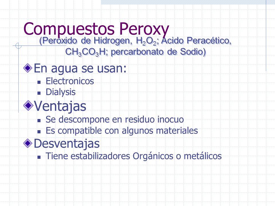Compuestos Peroxy Ventajas En agua se usan: Desventajas