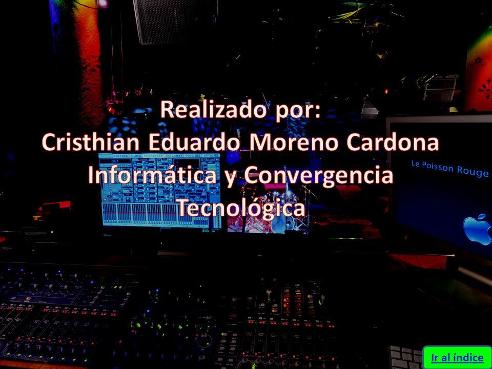 Realizado por: Cristhian Eduardo Moreno Cardona Informática y Convergencia Tecnológica