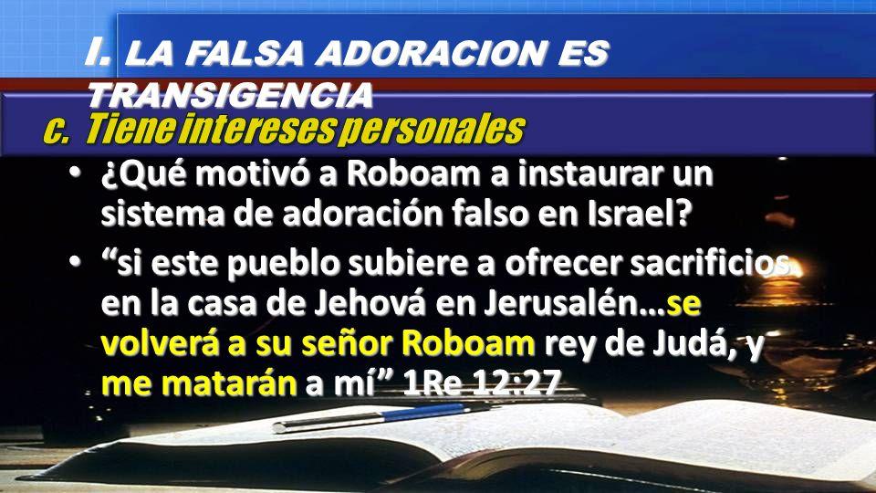 I. LA FALSA ADORACION ES TRANSIGENCIA