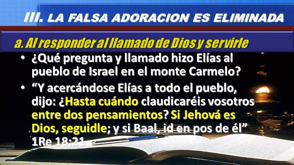 III. LA FALSA ADORACION ES ELIMINADA