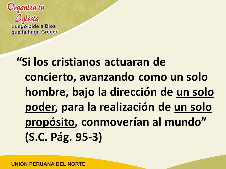 Si los cristianos actuaran de concierto, avanzando como un solo hombre, bajo la dirección de un solo poder, para la realización de un solo propósito, conmoverían al mundo (S.C.