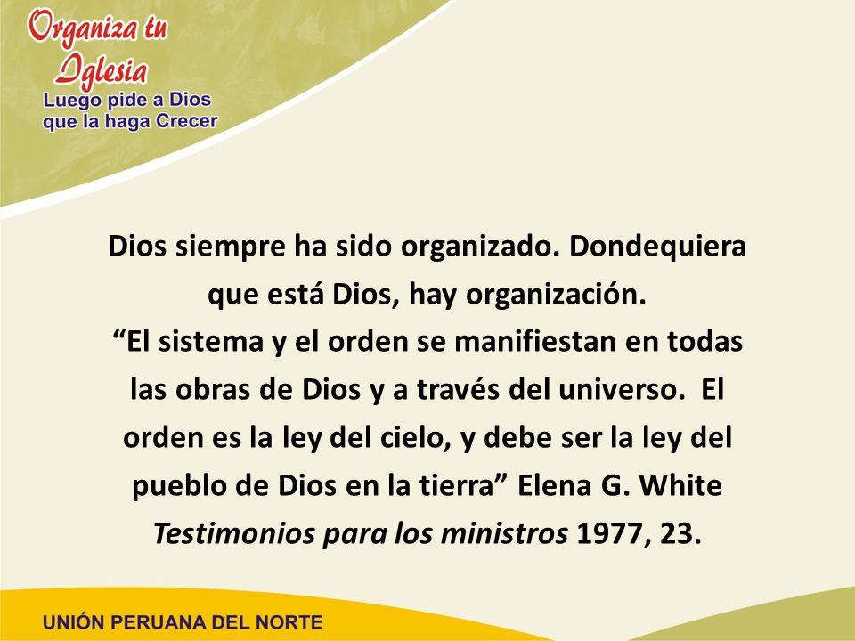 Dios siempre ha sido organizado. Dondequiera